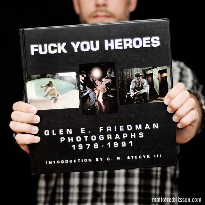 Glen E. Friedman Fuck You Heroes